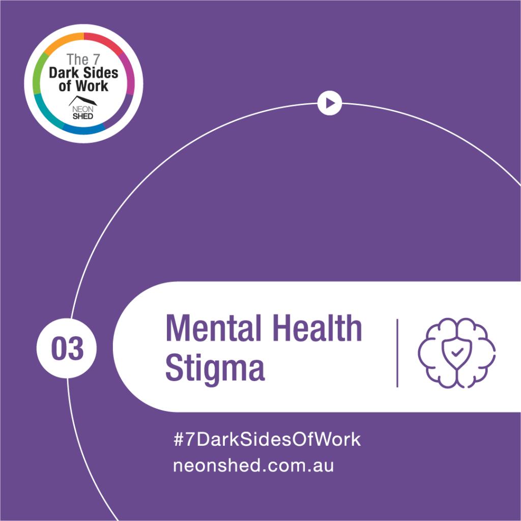 7 Dark Sides of Work - Mental Health Stigma